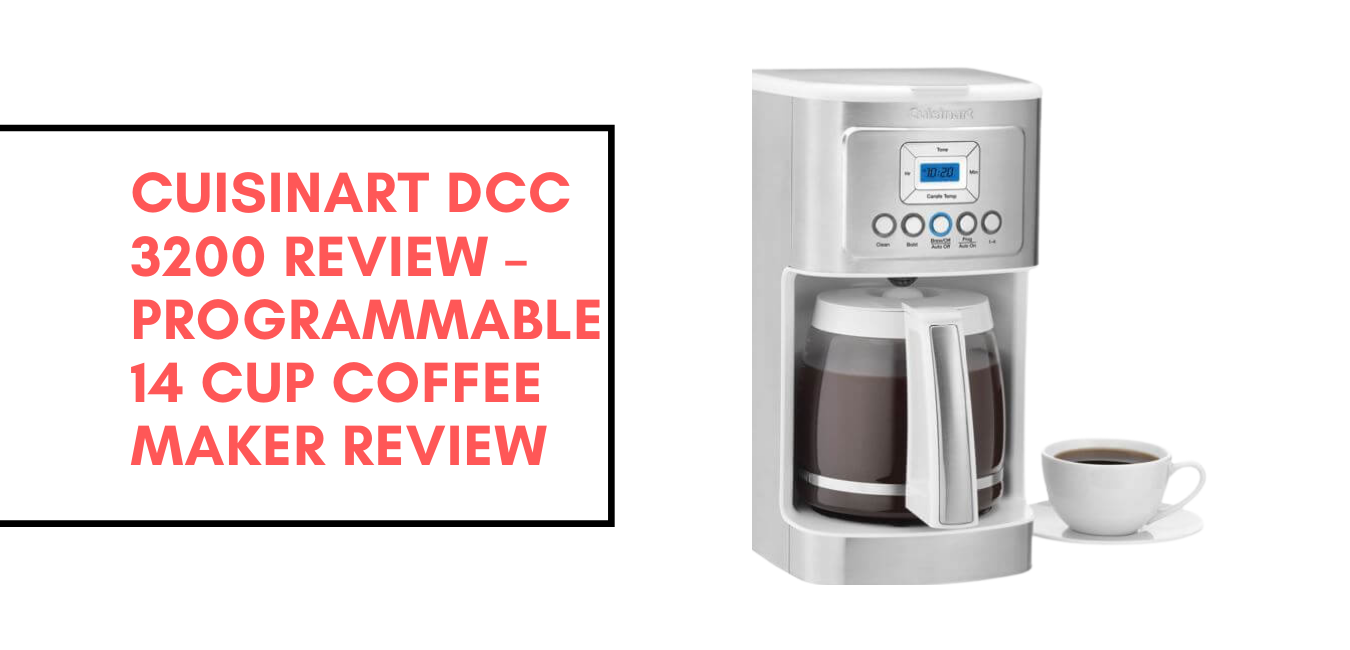 Cuisinart DCC 3200 Review – Programmable 14 Cup Coffee Maker Review