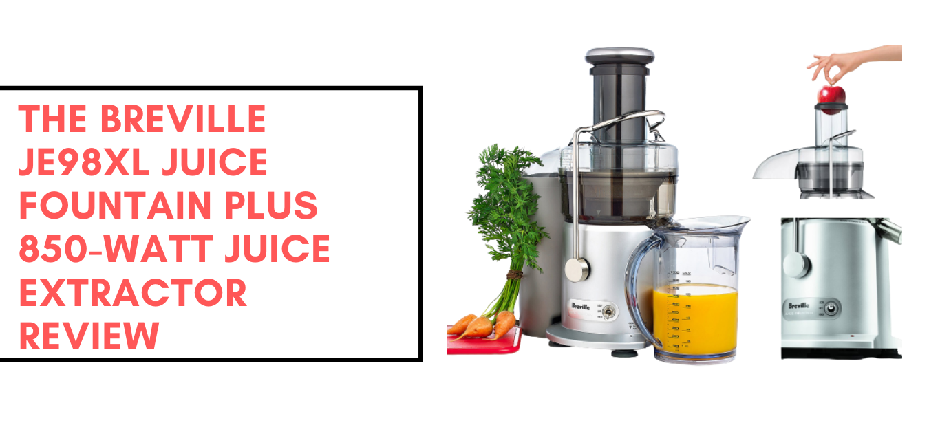 The Breville JE98XL Juice Fountain Plus 850-Watt Juice Extractor Review