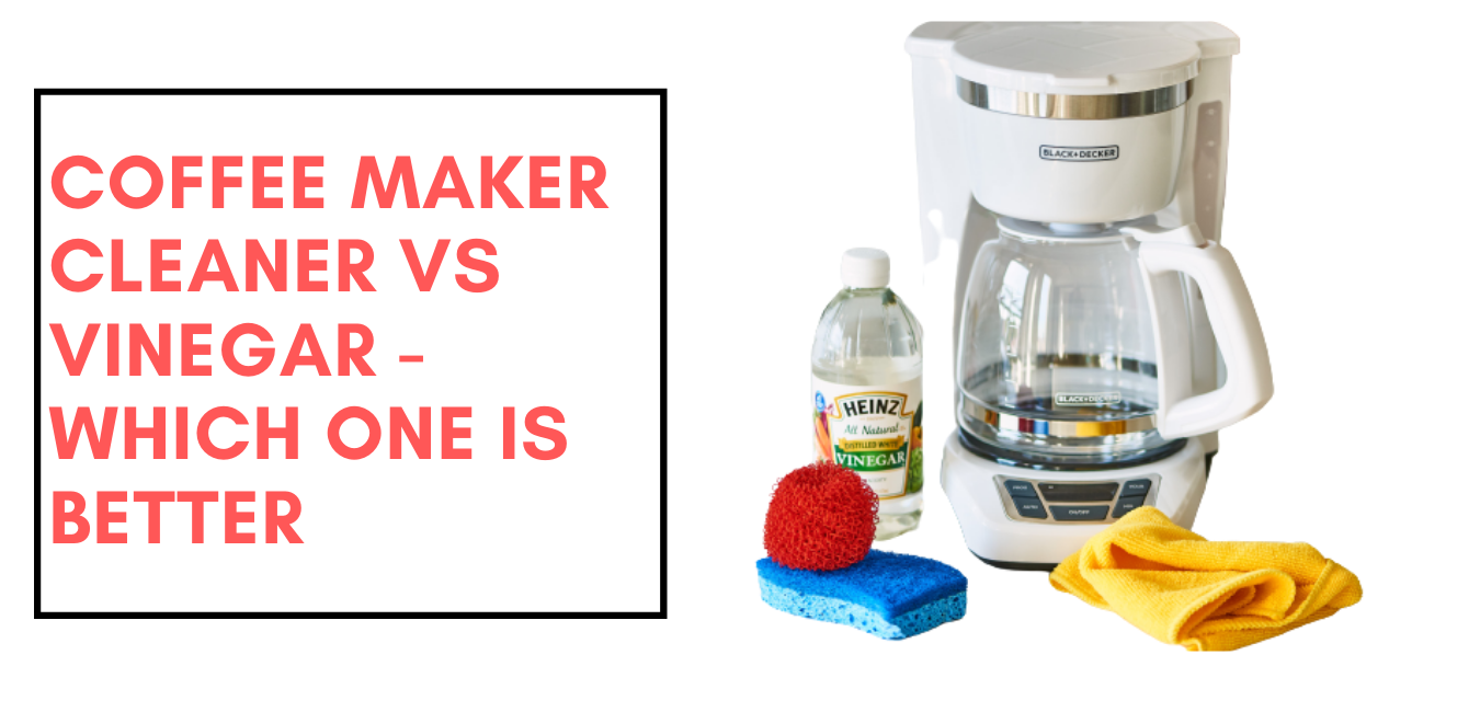 Coffee maker cleaner vs Vinegar - which one is better?